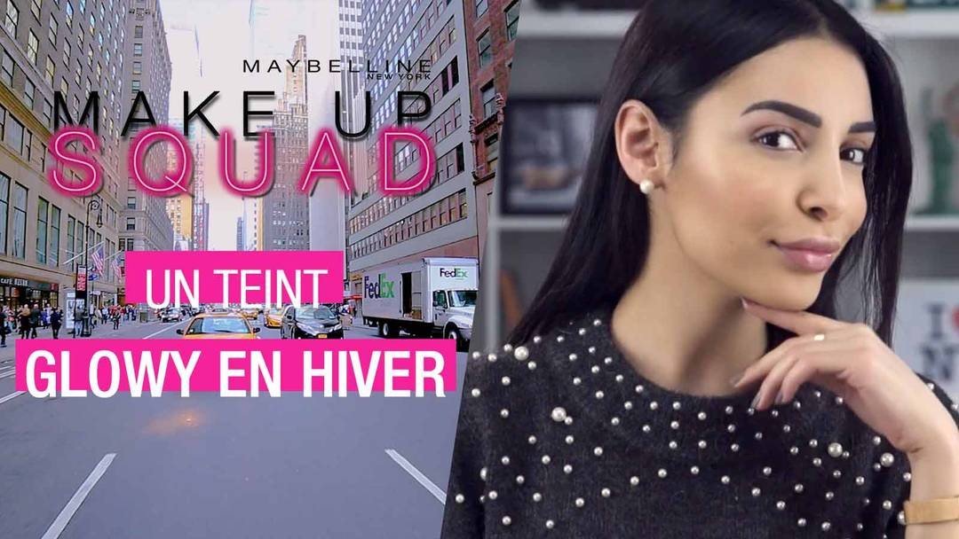maybelline-makeup-squad-tutoriel-teint-glowy-en-hiver-sananas-video-16x9